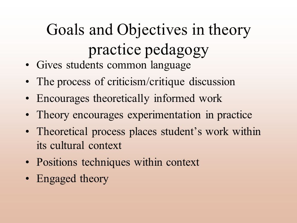 Goals and Objectives in theory practice pedagogy