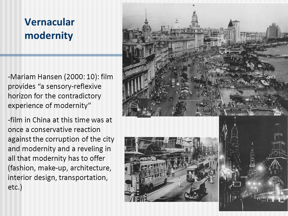 Vernacular modernity -Mariam Hansen (2000: 10): film provides a sensory-reflexive horizon for the contradictory experience of modernity