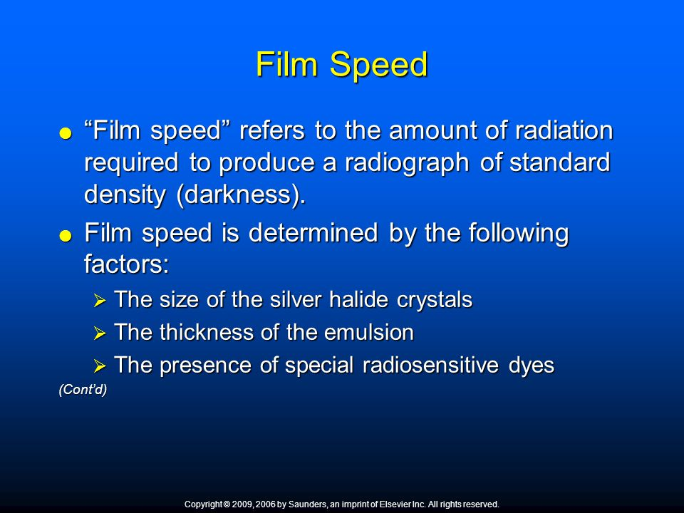 Film Speed Film speed refers to the amount of radiation required to produce a radiograph of standard density (darkness).