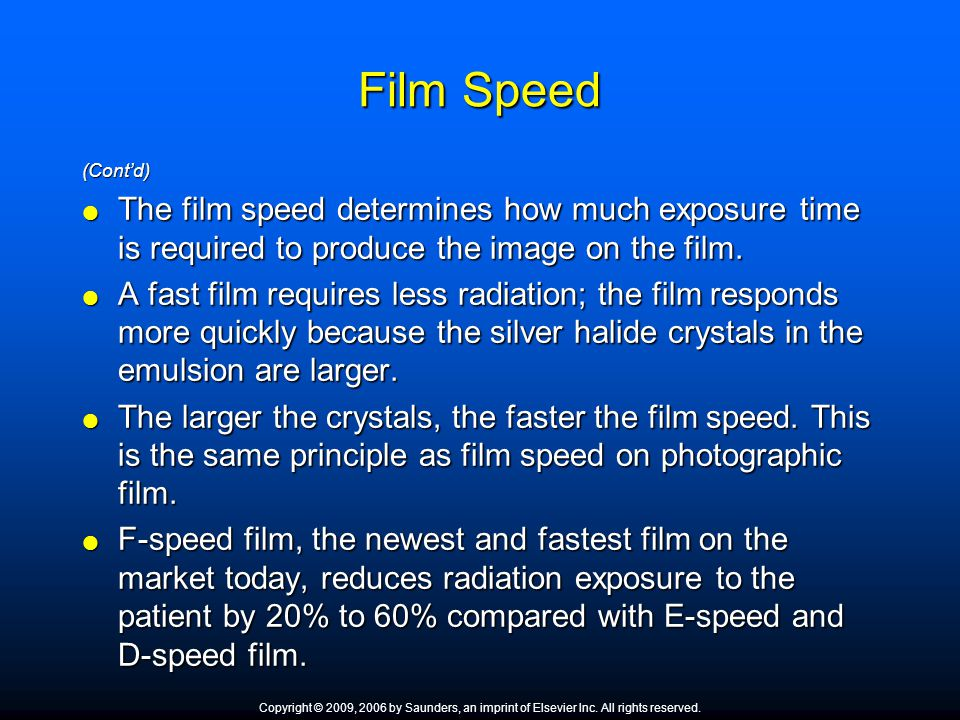 Film Speed (Cont'd) The film speed determines how much exposure time is required to produce the image on the film.