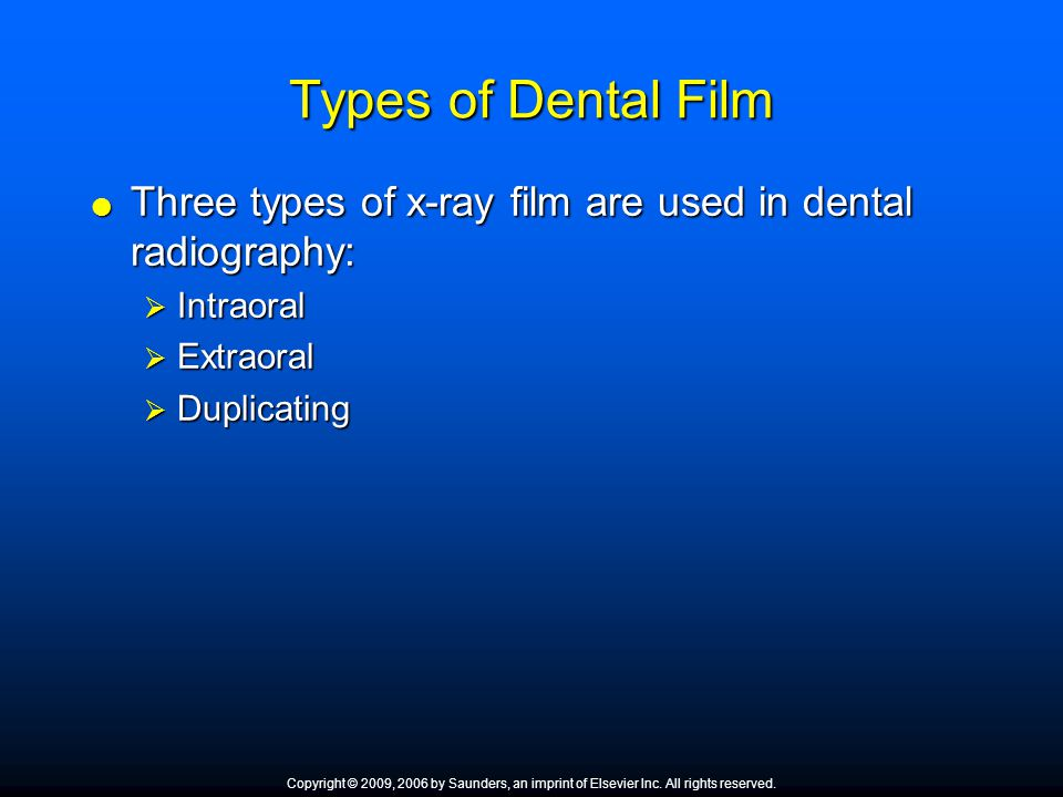 Types of Dental Film Three types of x-ray film are used in dental radiography: Intraoral. Extraoral.