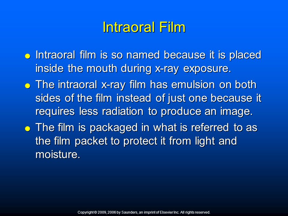 Intraoral Film Intraoral film is so named because it is placed inside the mouth during x-ray exposure.