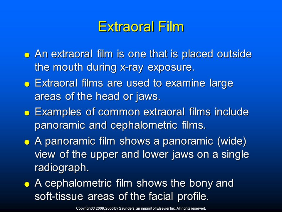 Extraoral Film An extraoral film is one that is placed outside the mouth during x-ray exposure.