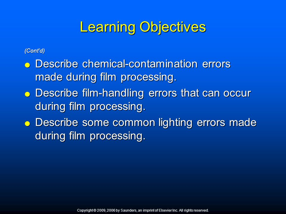 Learning Objectives (Cont'd) Describe chemical-contamination errors made during film processing.