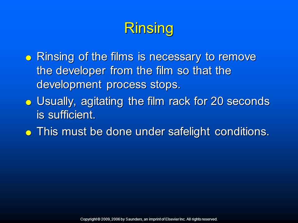 Rinsing Rinsing of the films is necessary to remove the developer from the film so that the development process stops.
