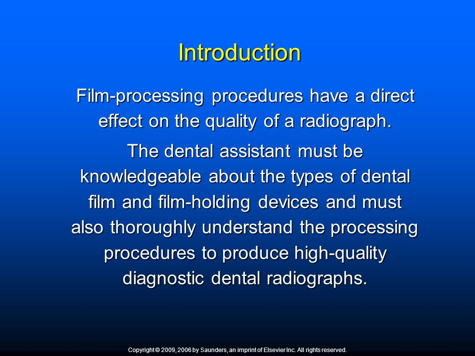 Introduction Film-processing procedures have a direct effect on the quality of a radiograph.