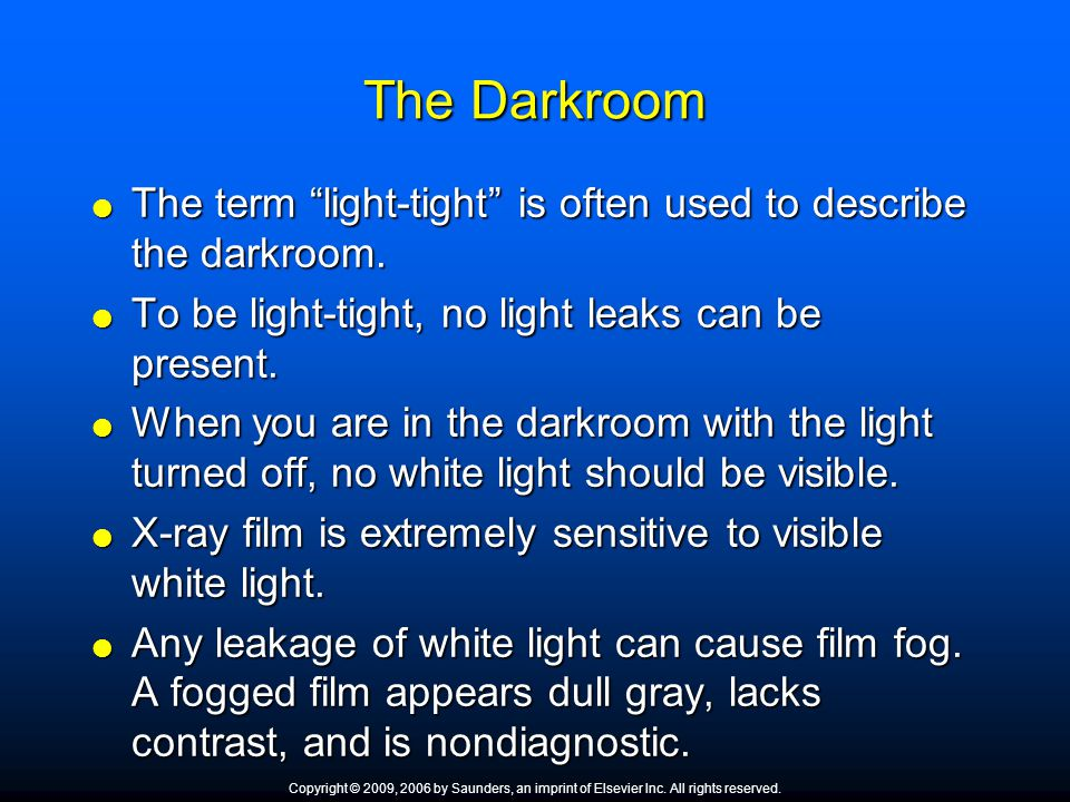 The Darkroom The term light-tight is often used to describe the darkroom. To be light-tight, no light leaks can be present.