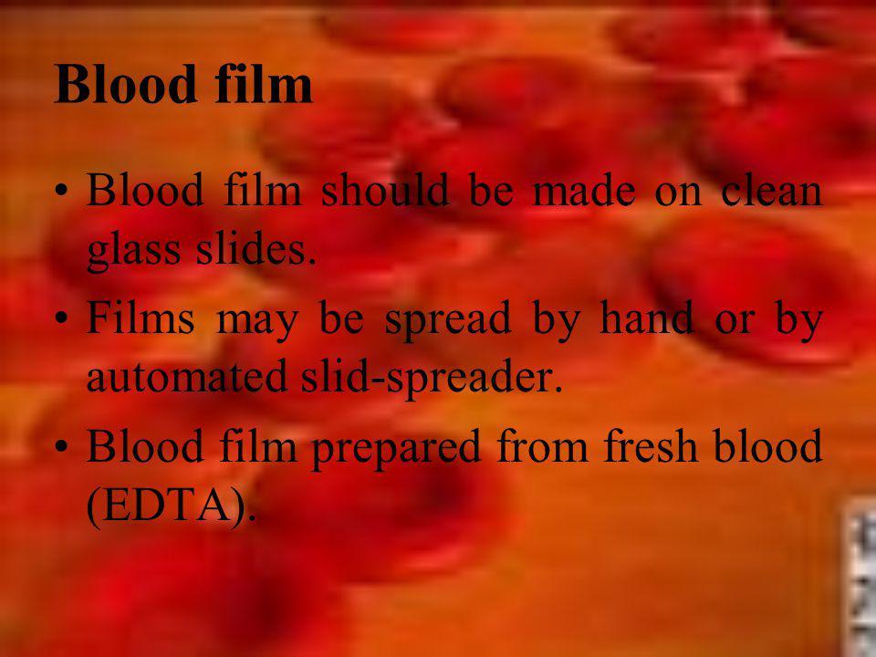 Blood film Blood film should be made on clean glass slides.
