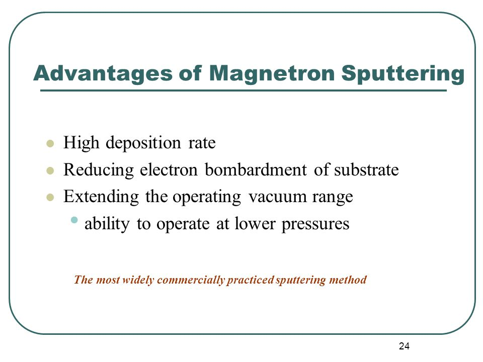 Advantages of Magnetron Sputtering