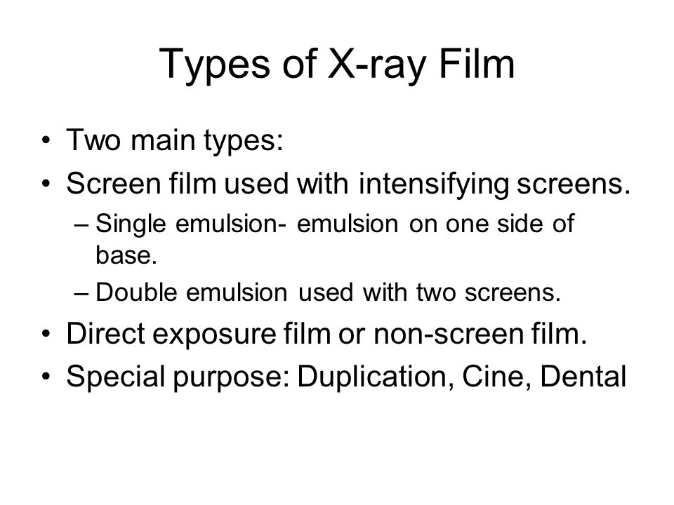 Types of X-ray Film Two main types: