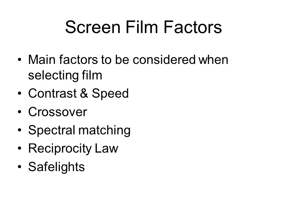 Screen Film Factors Main factors to be considered when selecting film