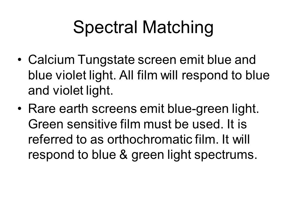 Spectral Matching Calcium Tungstate screen emit blue and blue violet light. All film will respond to blue and violet light.