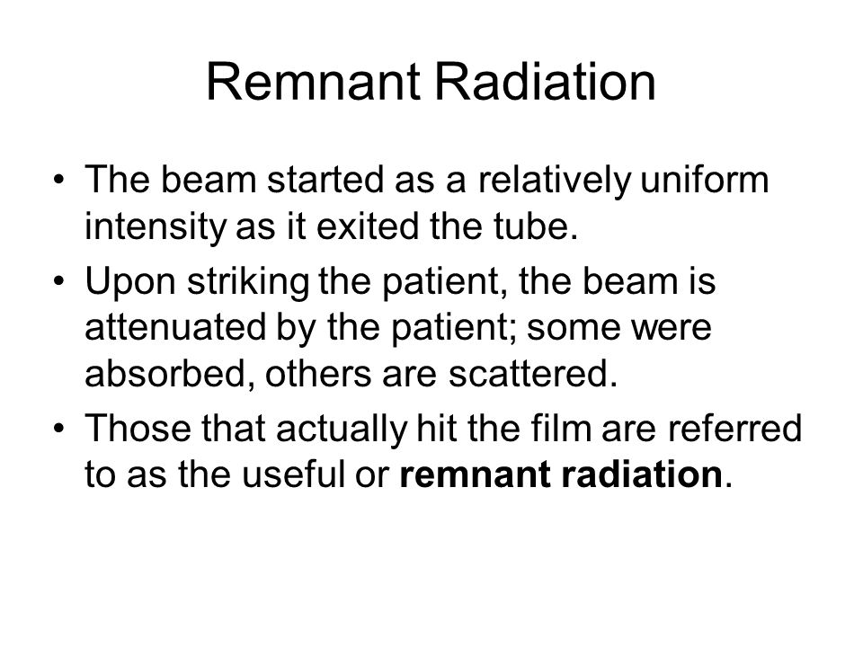 Remnant Radiation The beam started as a relatively uniform intensity as it exited the tube.