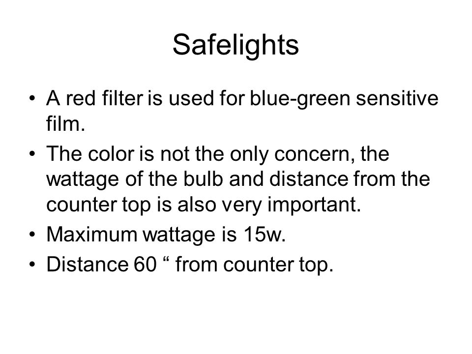 Safelights A red filter is used for blue-green sensitive film.
