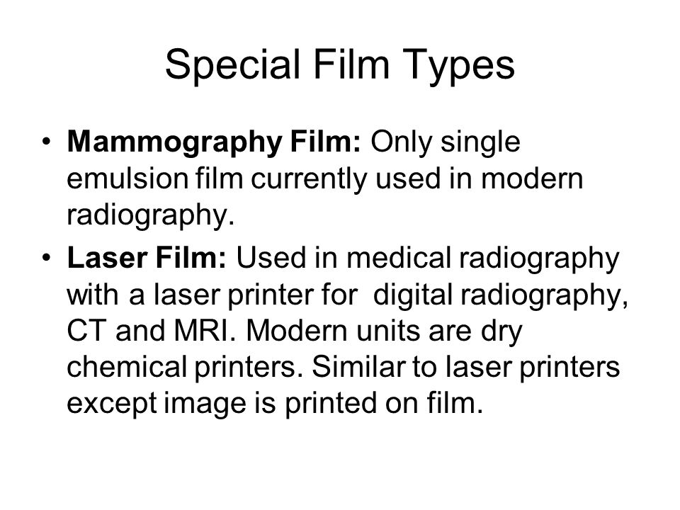Special Film Types Mammography Film: Only single emulsion film currently used in modern radiography.