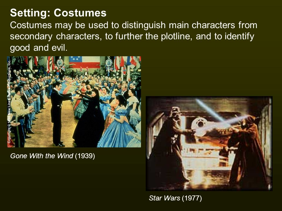 Setting: Costumes Costumes may be used to distinguish main characters from secondary characters, to further the plotline, and to identify good and evil.