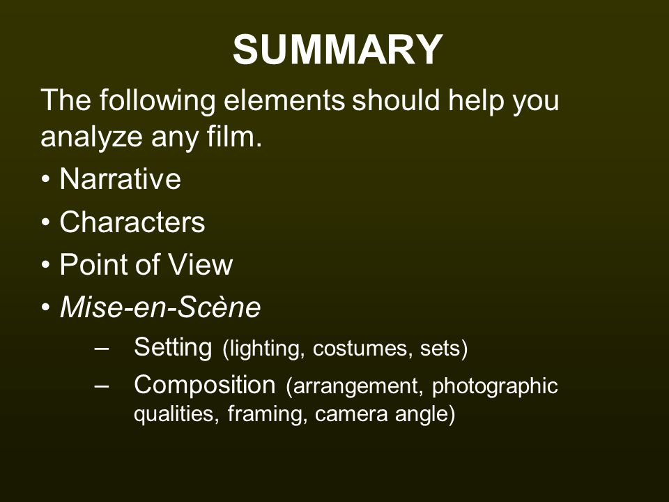 SUMMARY The following elements should help you analyze any film.