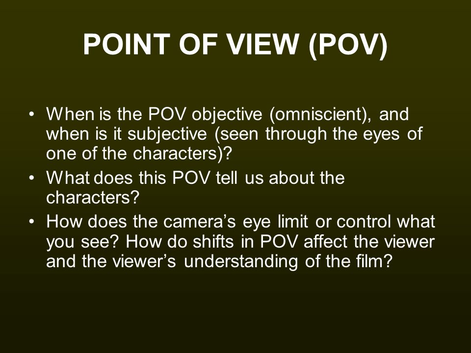 POINT OF VIEW (POV) When is the POV objective (omniscient), and when is it subjective (seen through the eyes of one of the characters)