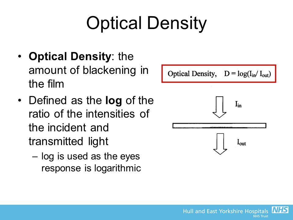 Optical Density Optical Density: the amount of blackening in the film