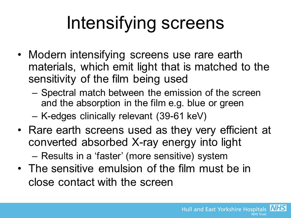 Intensifying screens Modern intensifying screens use rare earth materials, which emit light that is matched to the sensitivity of the film being used.