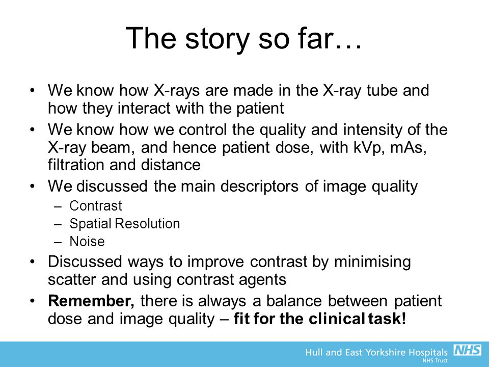 The story so far… We know how X-rays are made in the X-ray tube and how they interact with the patient.
