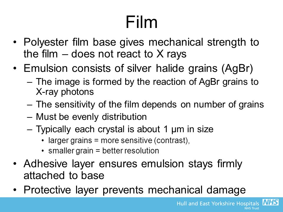 Film Polyester film base gives mechanical strength to the film – does not react to X rays. Emulsion consists of silver halide grains (AgBr)