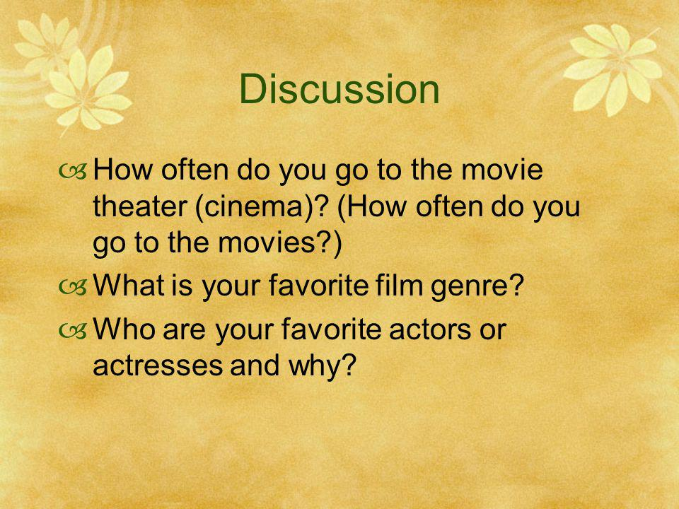 Discussion How often do you go to the movie theater (cinema) (How often do you go to the movies ) What is your favorite film genre