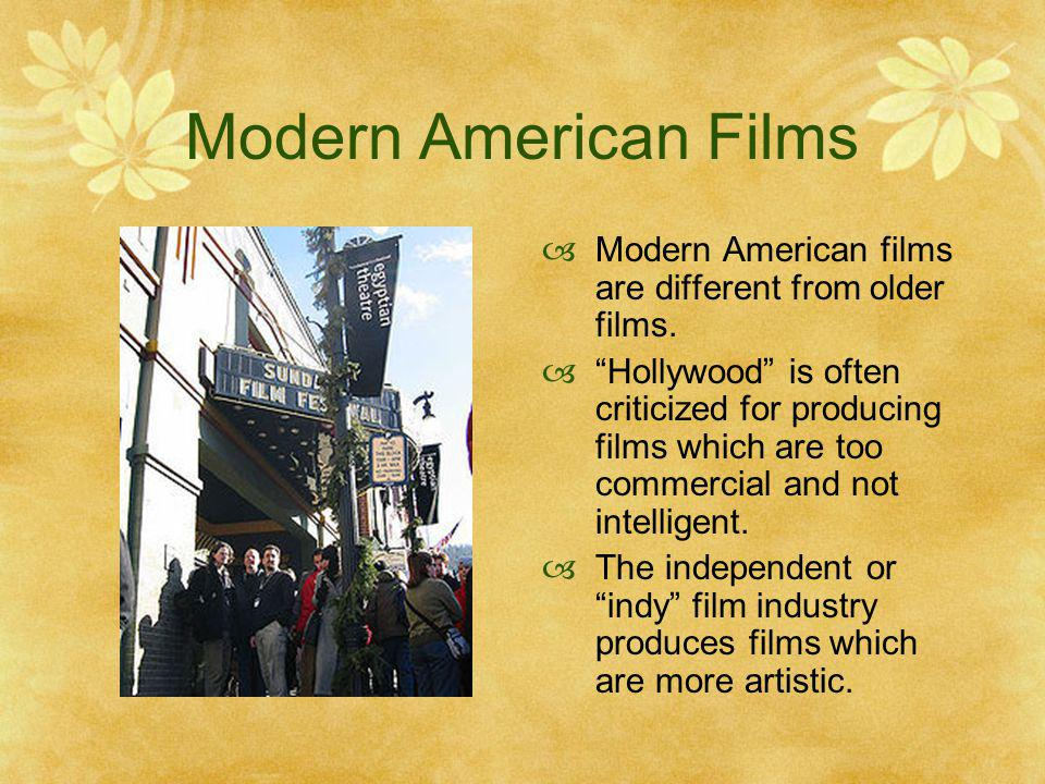 Modern American Films Modern American films are different from older films.