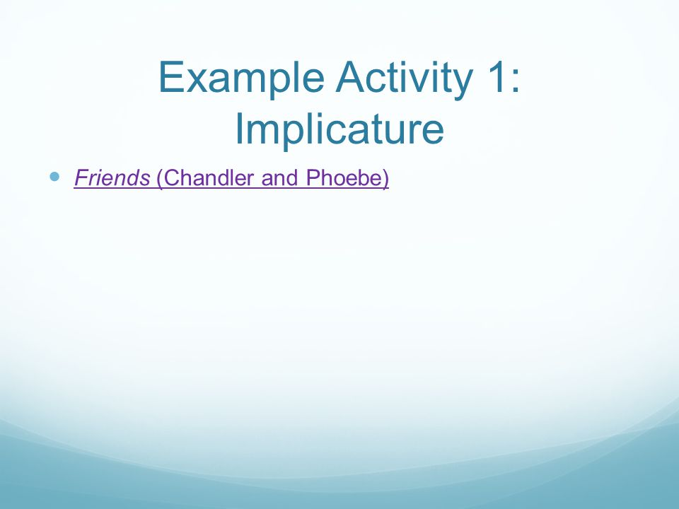 Example Activity 1: Implicature
