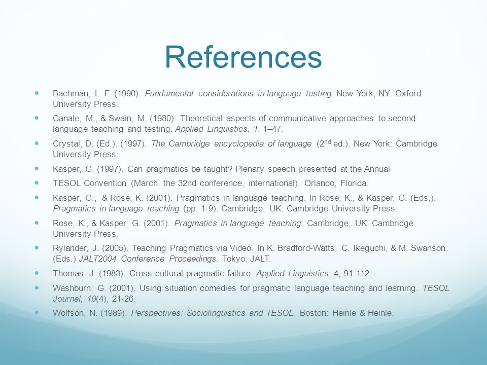 References Bachman, L. F. (1990). Fundamental considerations in language testing. New York, NY: Oxford University Press.