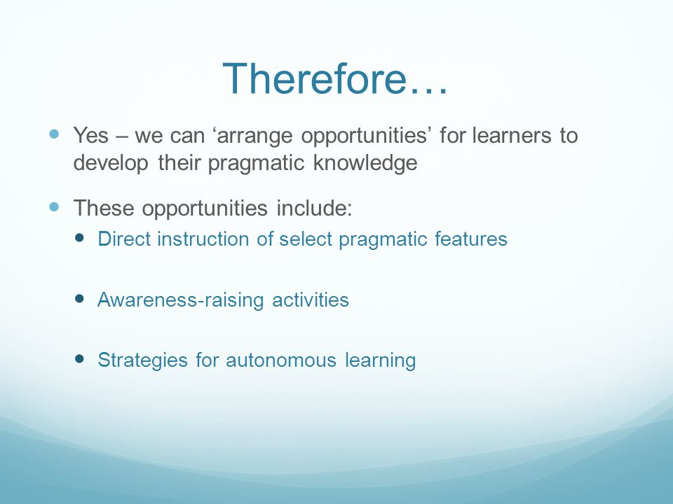 Therefore… Yes – we can 'arrange opportunities' for learners to develop their pragmatic knowledge.