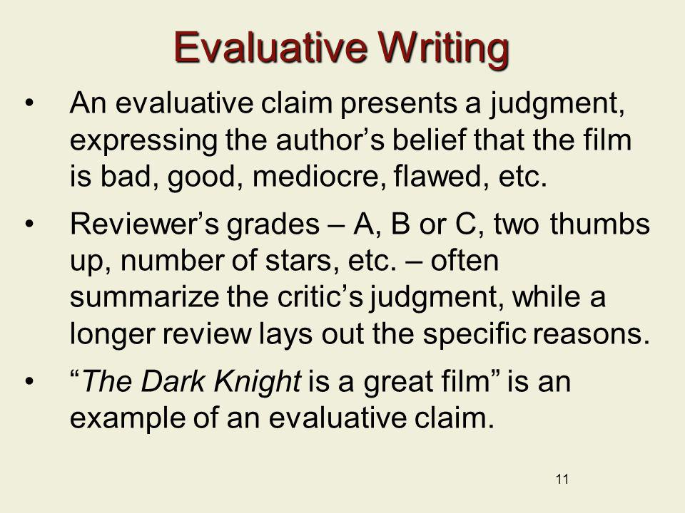 Evaluative Writing An evaluative claim presents a judgment, expressing the author's belief that the film is bad, good, mediocre, flawed, etc.
