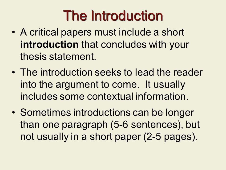 The Introduction A critical papers must include a short introduction that concludes with your thesis statement.