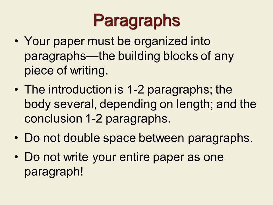 Paragraphs Your paper must be organized into paragraphs—the building blocks of any piece of writing.
