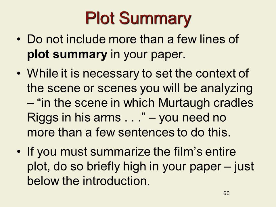 Plot Summary Do not include more than a few lines of plot summary in your paper.