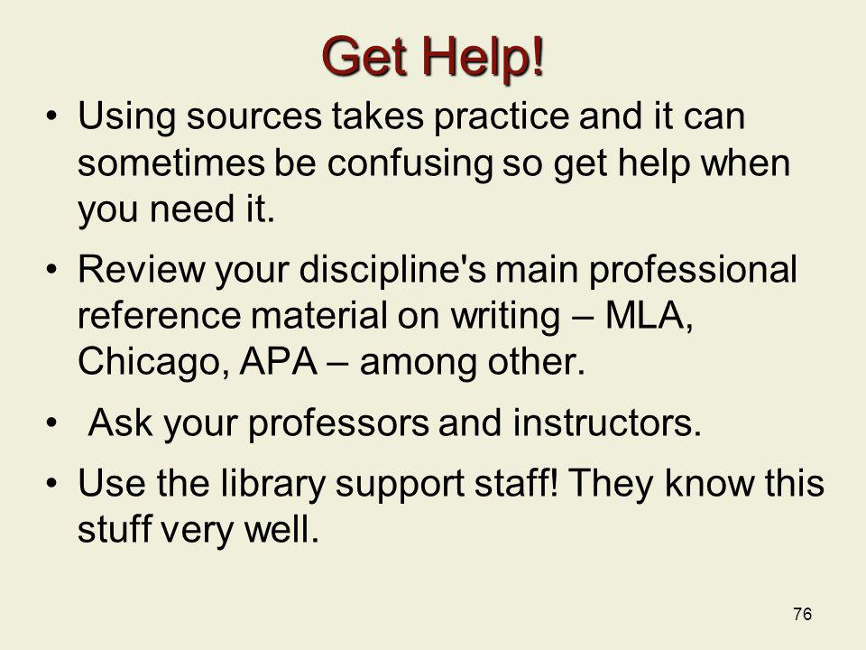 Get Help! Using sources takes practice and it can sometimes be confusing so get help when you need it.