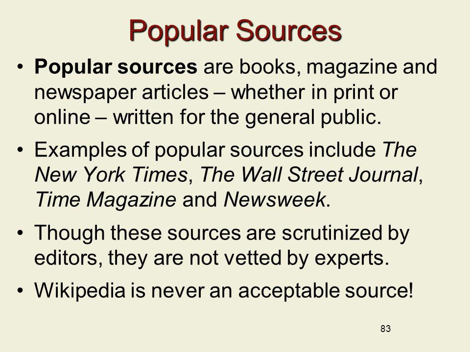 Popular Sources Popular sources are books, magazine and newspaper articles – whether in print or online – written for the general public.