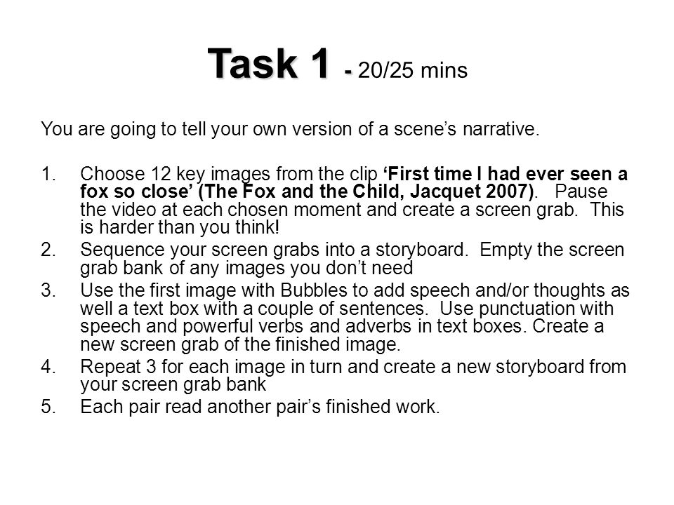 Task 1 - 20/25 mins You are going to tell your own version of a scene's narrative.