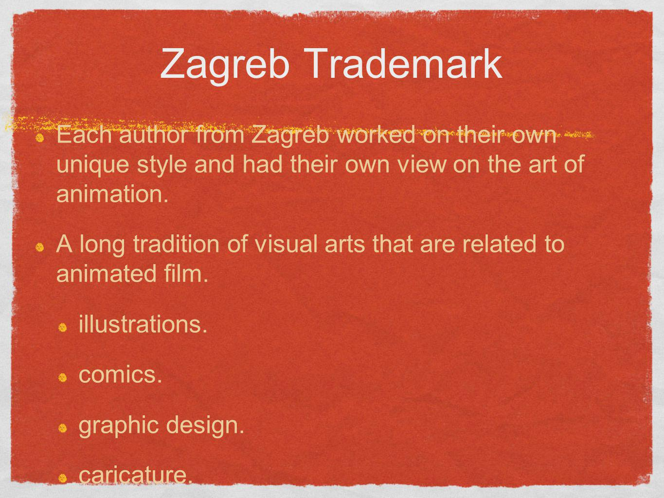 Zagreb Trademark Each author from Zagreb worked on their own unique style and had their own view on the art of animation.
