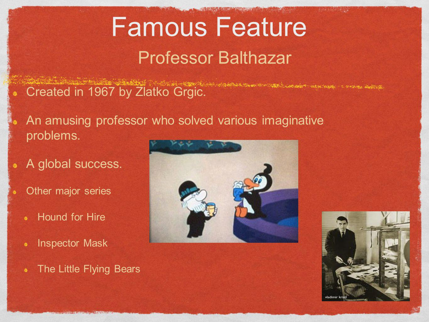 Famous Feature Professor Balthazar Created in 1967 by Zlatko Grgic.
