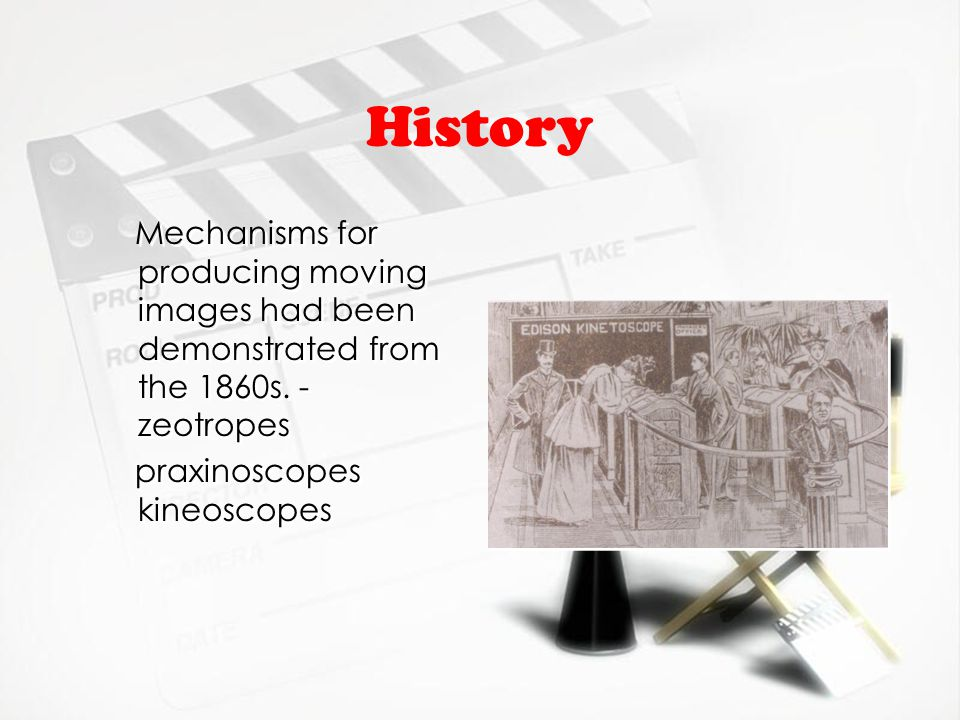 History Mechanisms for producing moving images had been demonstrated from the 1860s.