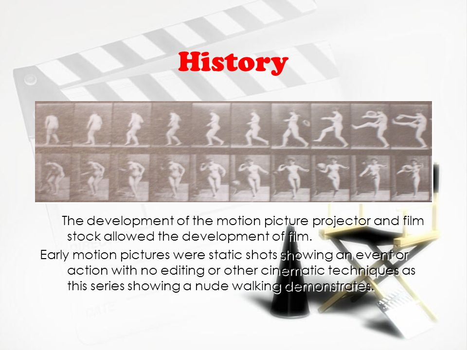 History The development of the motion picture projector and film stock allowed the development of film.