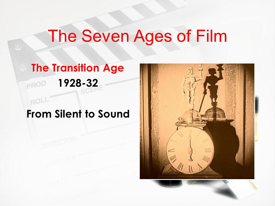 The Seven Ages of Film The Transition Age 1928-32 From Silent to Sound