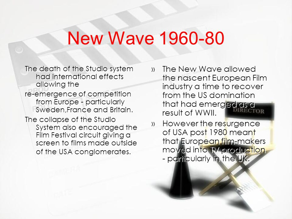 New Wave 1960-80 The death of the Studio system had international effects allowing the.