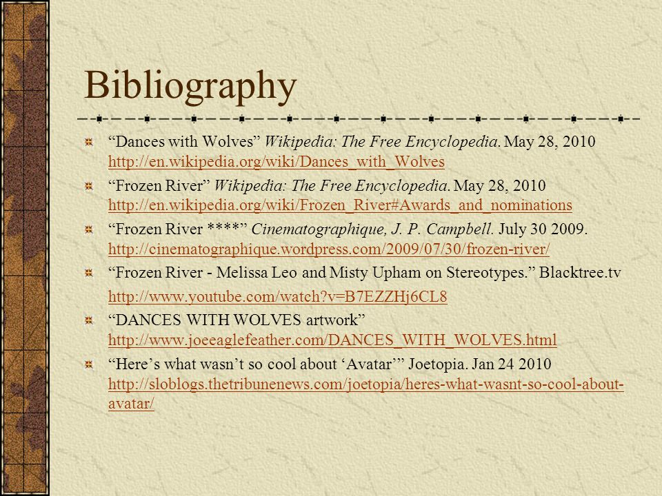 Bibliography Dances with Wolves Wikipedia: The Free Encyclopedia. May 28, 2010 http://en.wikipedia.org/wiki/Dances_with_Wolves.