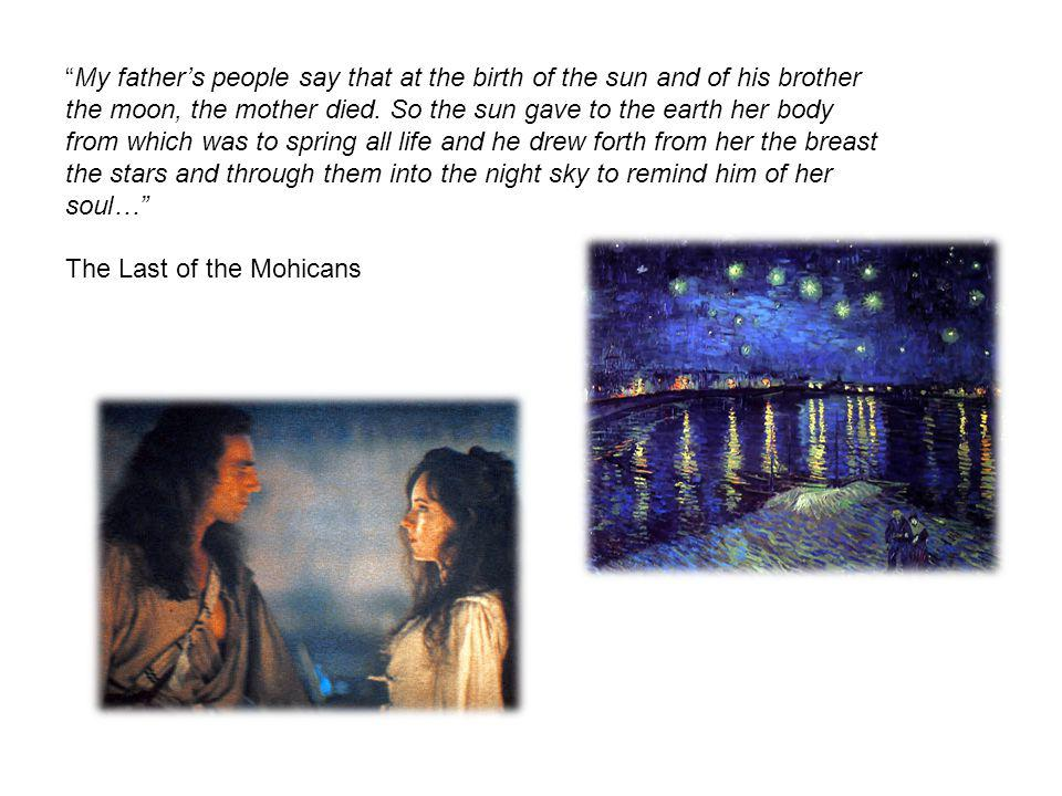 My father's people say that at the birth of the sun and of his brother the moon, the mother died. So the sun gave to the earth her body from which was to spring all life and he drew forth from her the breast the stars and through them into the night sky to remind him of her soul…