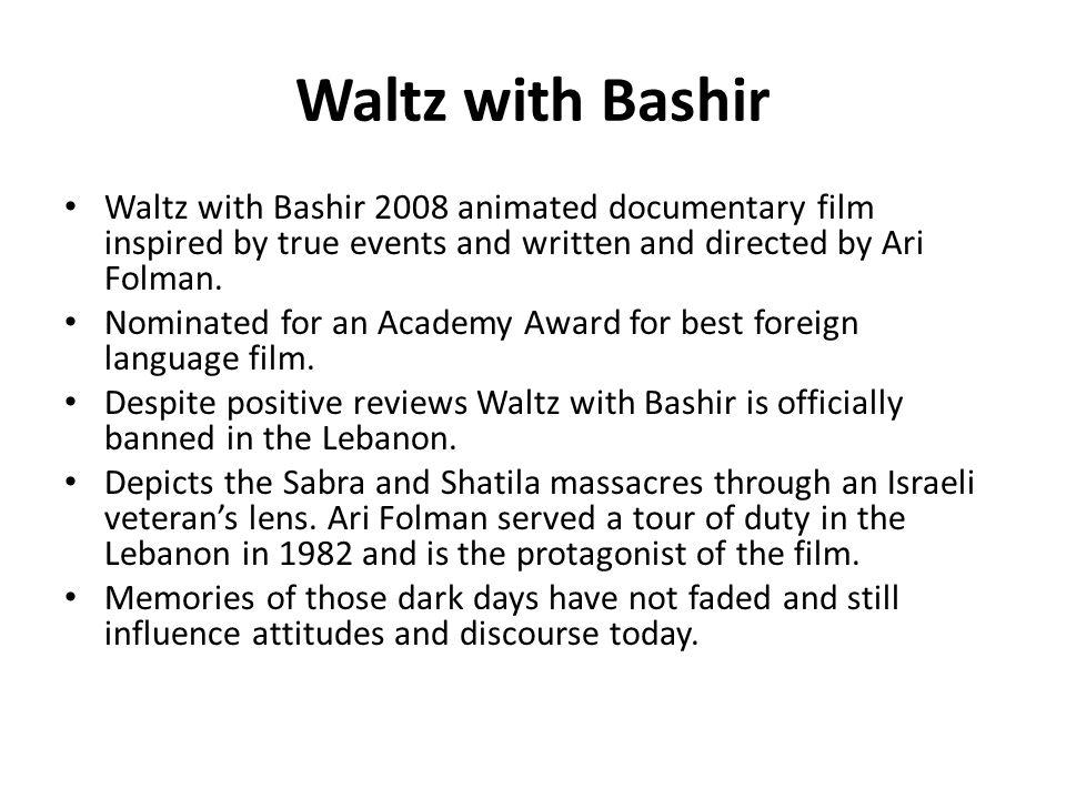Waltz with Bashir Waltz with Bashir 2008 animated documentary film inspired by true events and written and directed by Ari Folman.