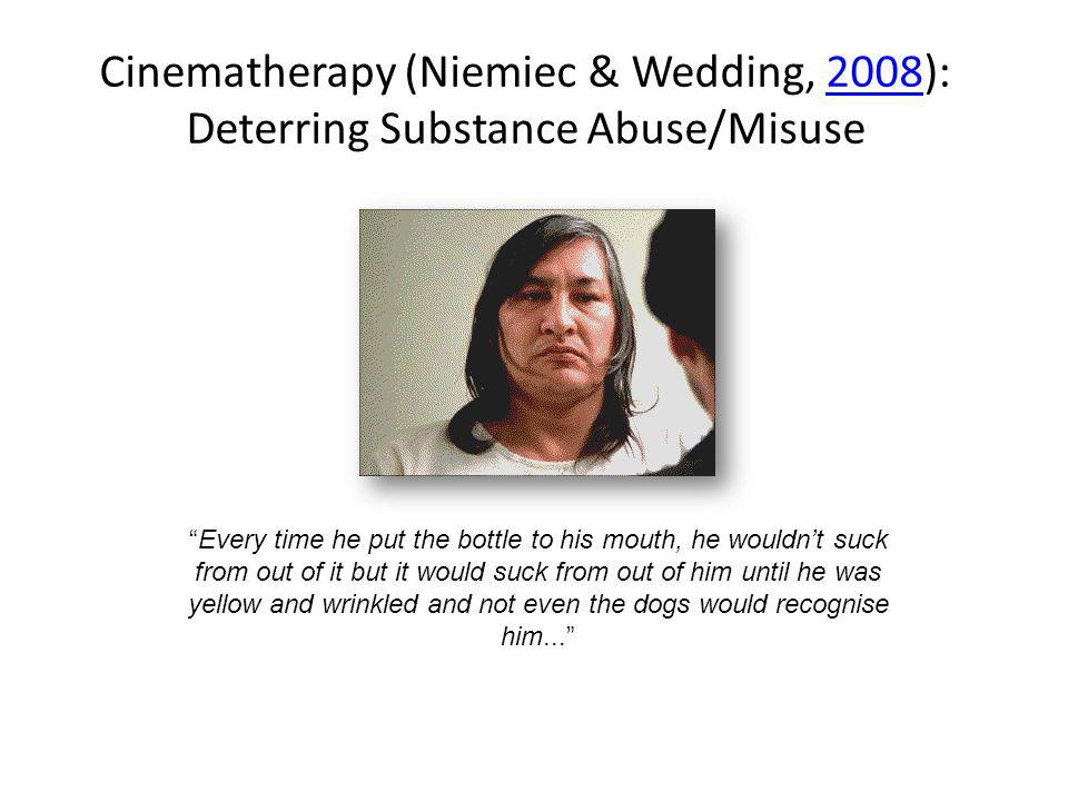 Cinematherapy (Niemiec & Wedding, 2008): Deterring Substance Abuse/Misuse