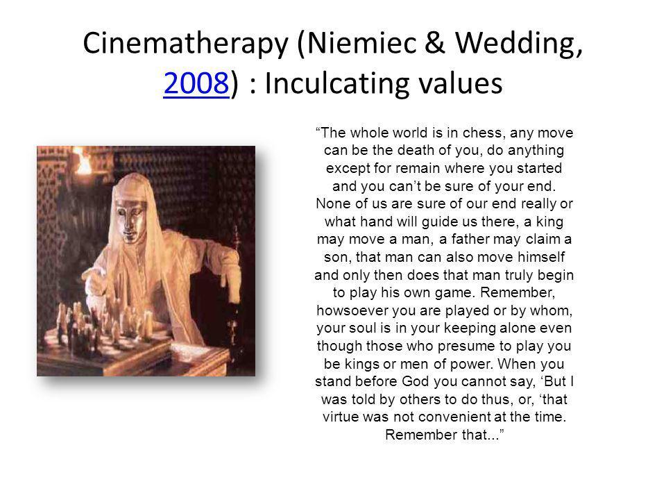 Cinematherapy (Niemiec & Wedding, 2008) : Inculcating values