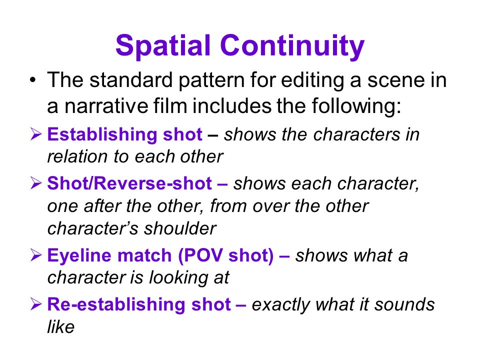 Spatial Continuity The standard pattern for editing a scene in a narrative film includes the following: